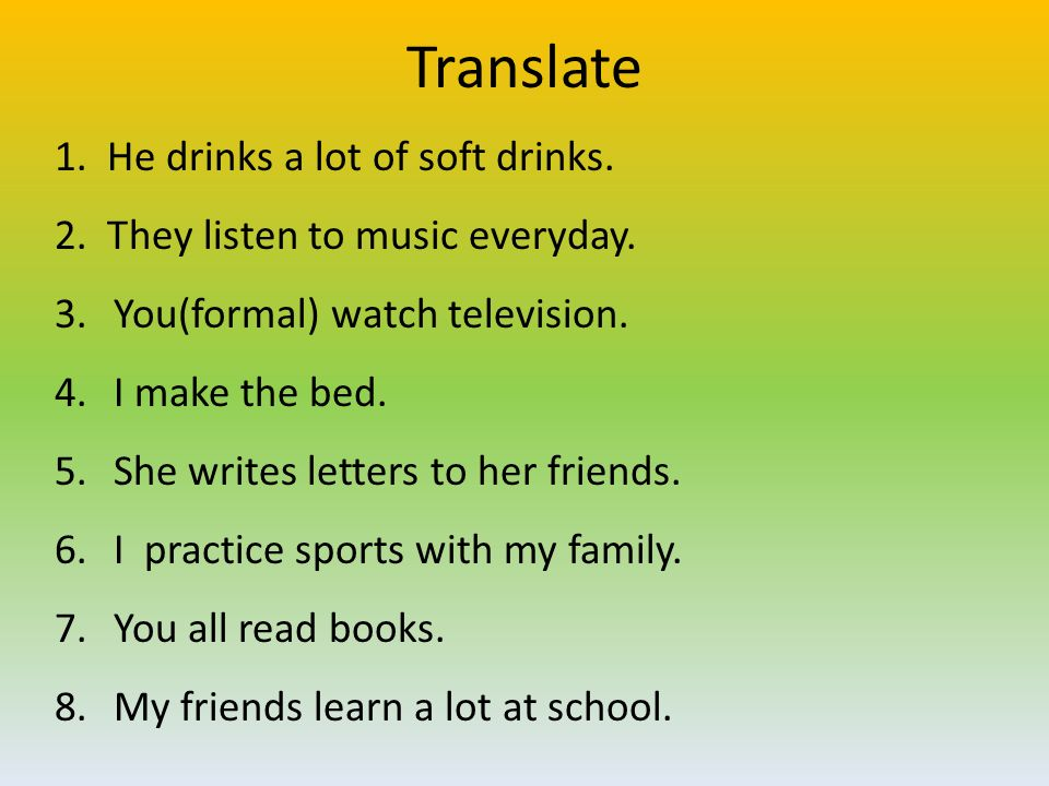 Translate 1. He drinks a lot of soft drinks.