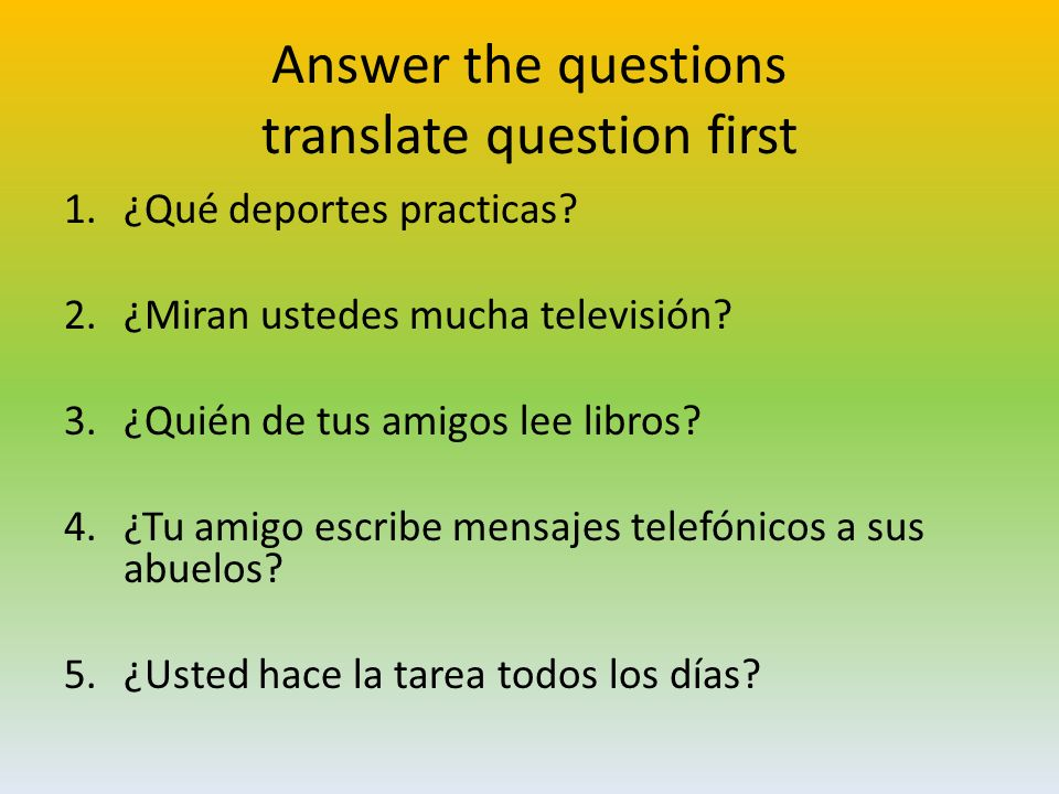 Answer the questions translate question first