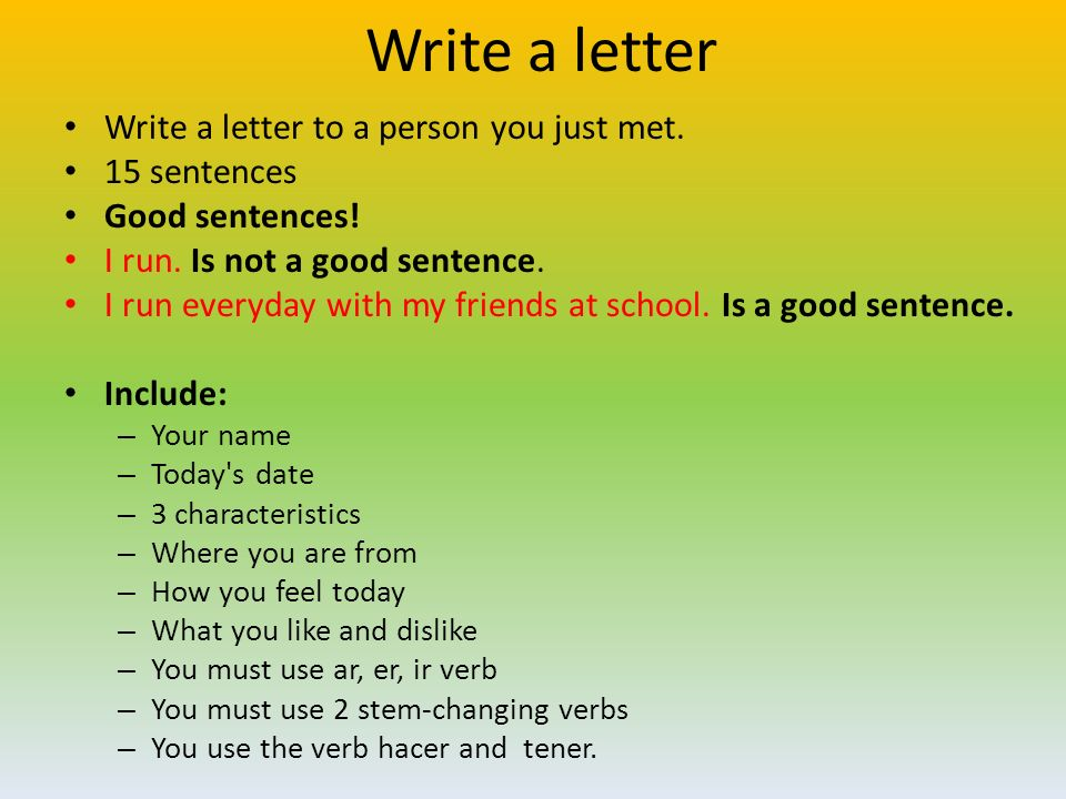 Write a letter Write a letter to a person you just met. 15 sentences