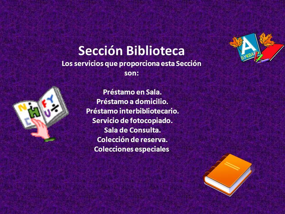 Sección Biblioteca Los servicios que proporciona esta Sección son: