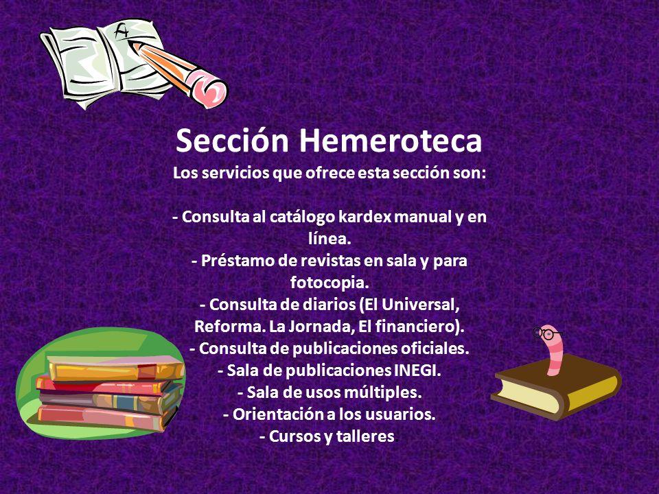Sección Hemeroteca Los servicios que ofrece esta sección son: