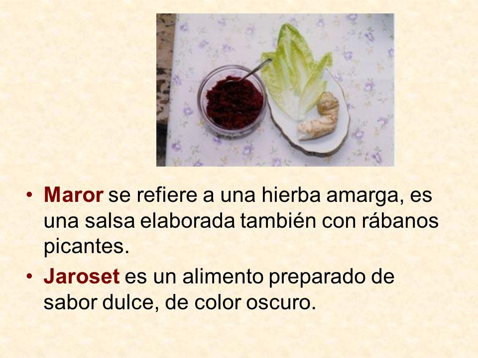 Maror se refiere a una hierba amarga, es una salsa elaborada también con rábanos picantes.