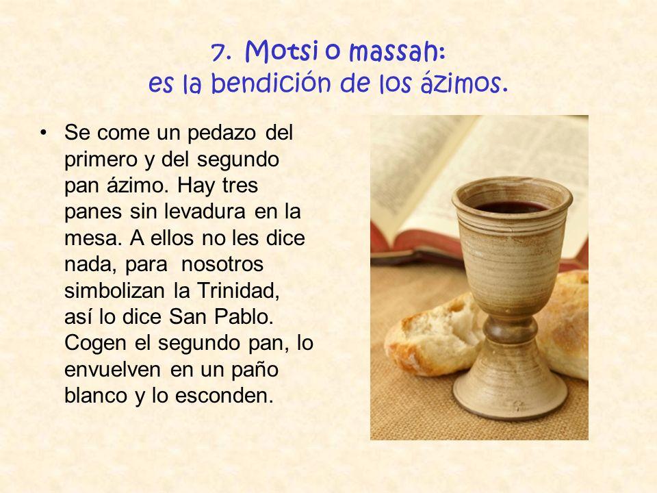 7. Motsi o massah: es la bendición de los ázimos.