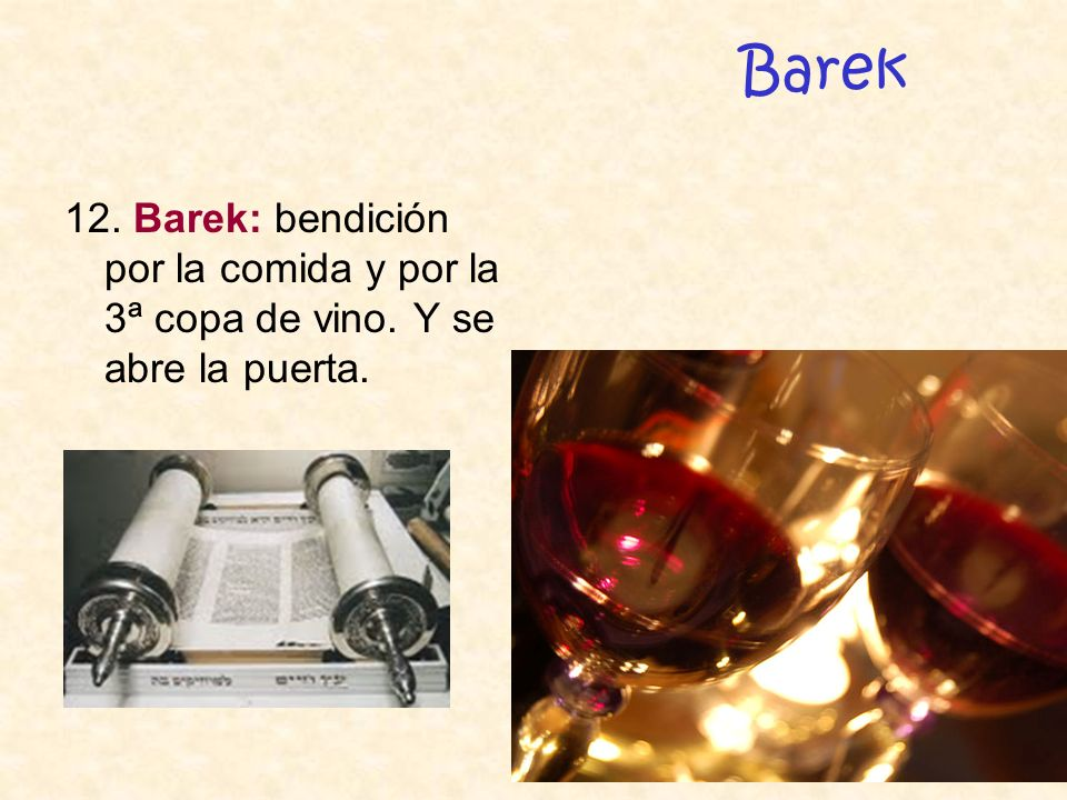 Barek 12. Barek: bendición por la comida y por la 3ª copa de vino. Y se abre la puerta.