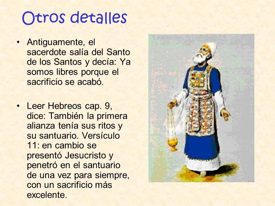 Otros detalles Antiguamente, el sacerdote salía del Santo de los Santos y decía: Ya somos libres porque el sacrificio se acabó.