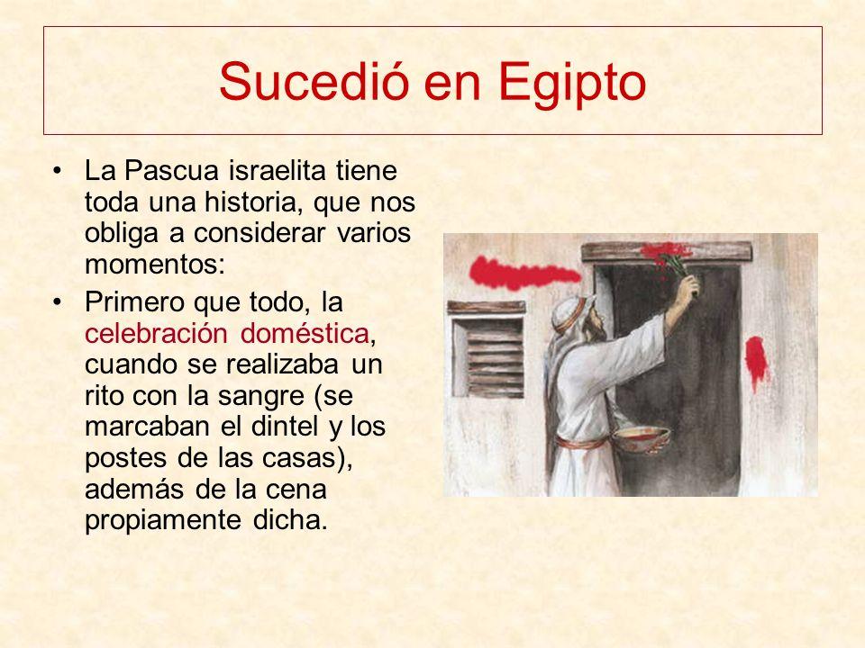 Sucedió en Egipto La Pascua israelita tiene toda una historia, que nos obliga a considerar varios momentos: