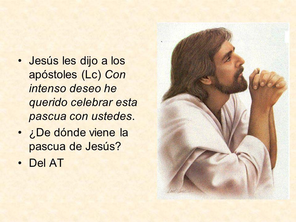 Jesús les dijo a los apóstoles (Lc) Con intenso deseo he querido celebrar esta pascua con ustedes.