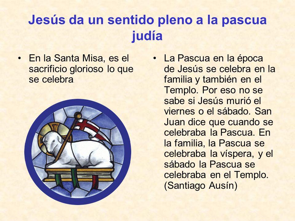 Jesús da un sentido pleno a la pascua judía