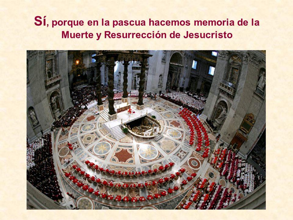 Sí, porque en la pascua hacemos memoria de la Muerte y Resurrección de Jesucristo