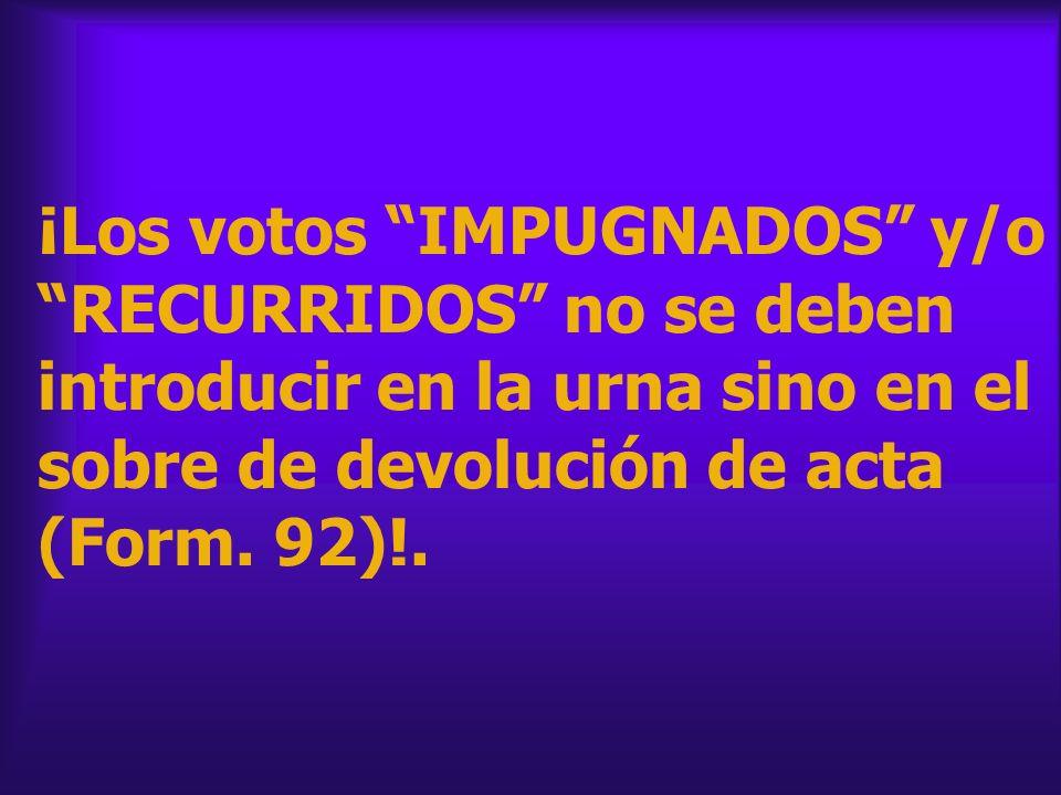 ¡Los votos IMPUGNADOS y/o RECURRIDOS no se deben introducir en la urna sino en el sobre de devolución de acta (Form.