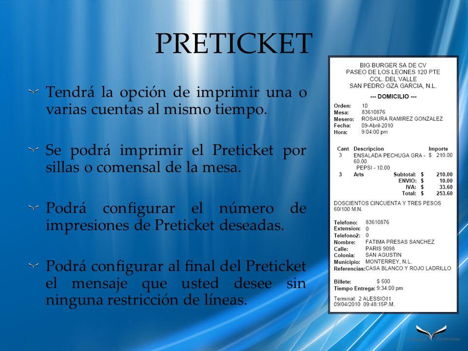 PRETICKET Tendrá la opción de imprimir una o varias cuentas al mismo tiempo. Se podrá imprimir el Preticket por sillas o comensal de la mesa.