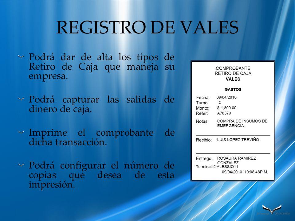 REGISTRO DE VALES Podrá dar de alta los tipos de Retiro de Caja que maneja su empresa. Podrá capturar las salidas de dinero de caja.