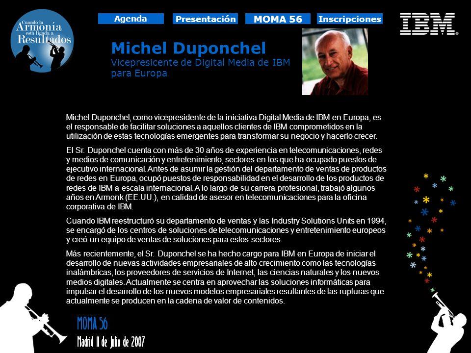 Agenda Presentación. MOMA 56. Inscripciones. Michel Duponchel. Vicepresicente de Digital Media de IBM para Europa.