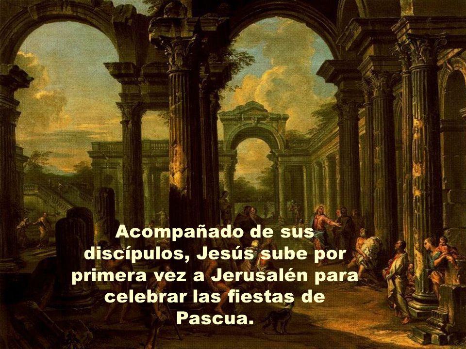Acompañado de sus discípulos, Jesús sube por primera vez a Jerusalén para celebrar las fiestas de Pascua.