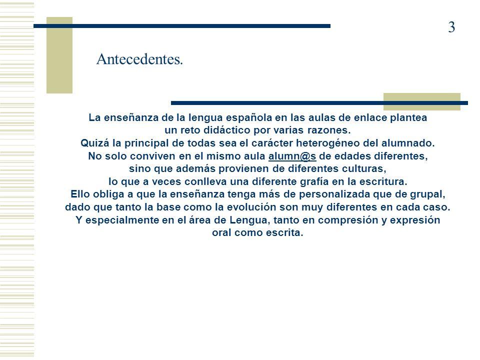 3 Antecedentes. La enseñanza de la lengua española en las aulas de enlace plantea. un reto didáctico por varias razones.