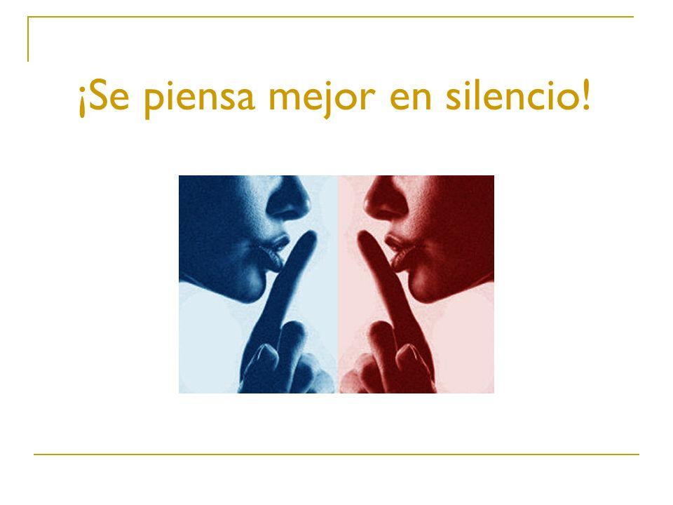 ¡Se piensa mejor en silencio!
