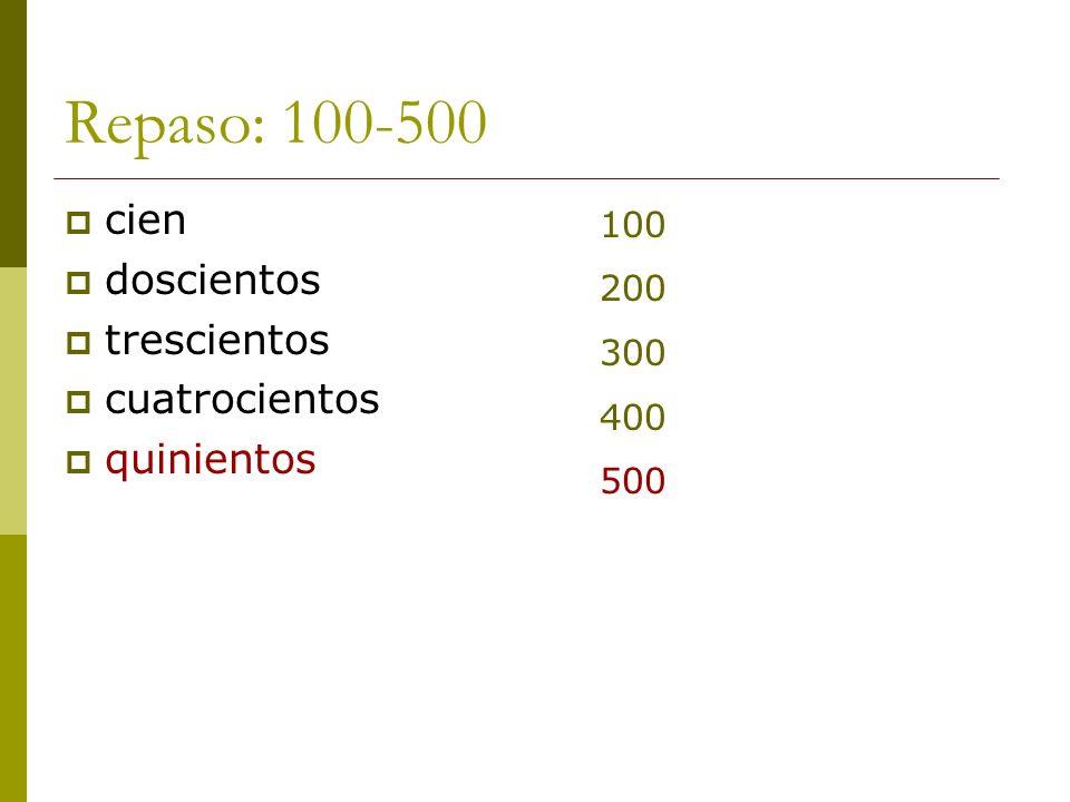 Repaso: 100-500 cien doscientos trescientos cuatrocientos quinientos