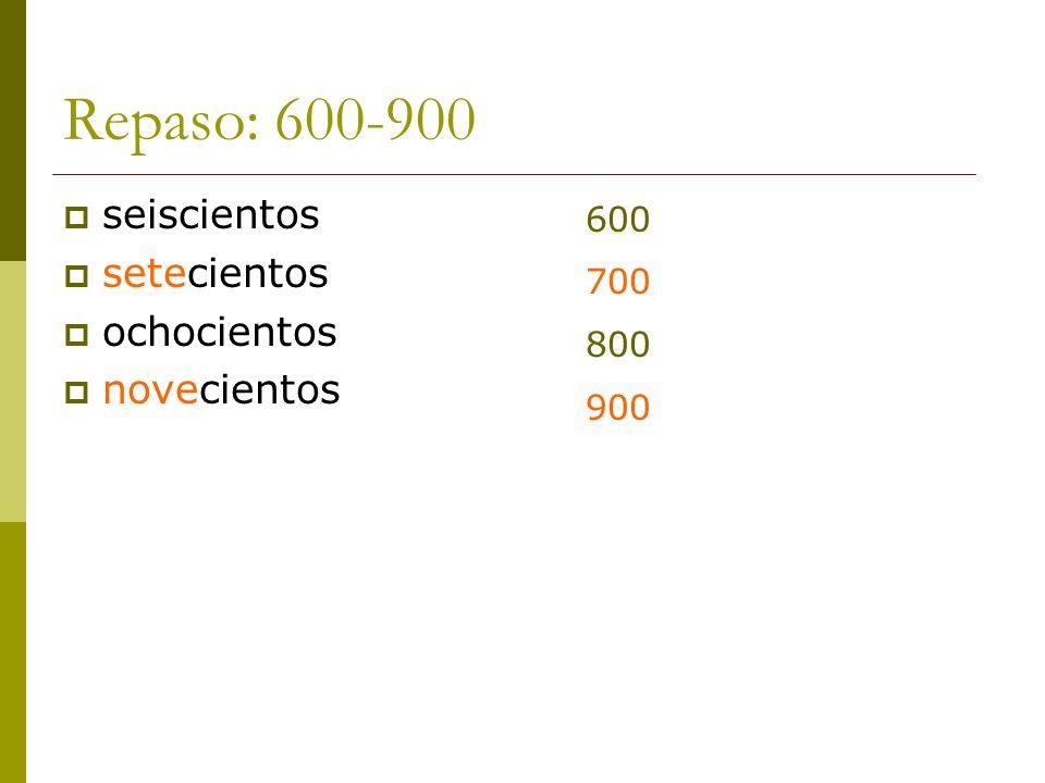 Repaso: 600-900 seiscientos setecientos ochocientos novecientos 600