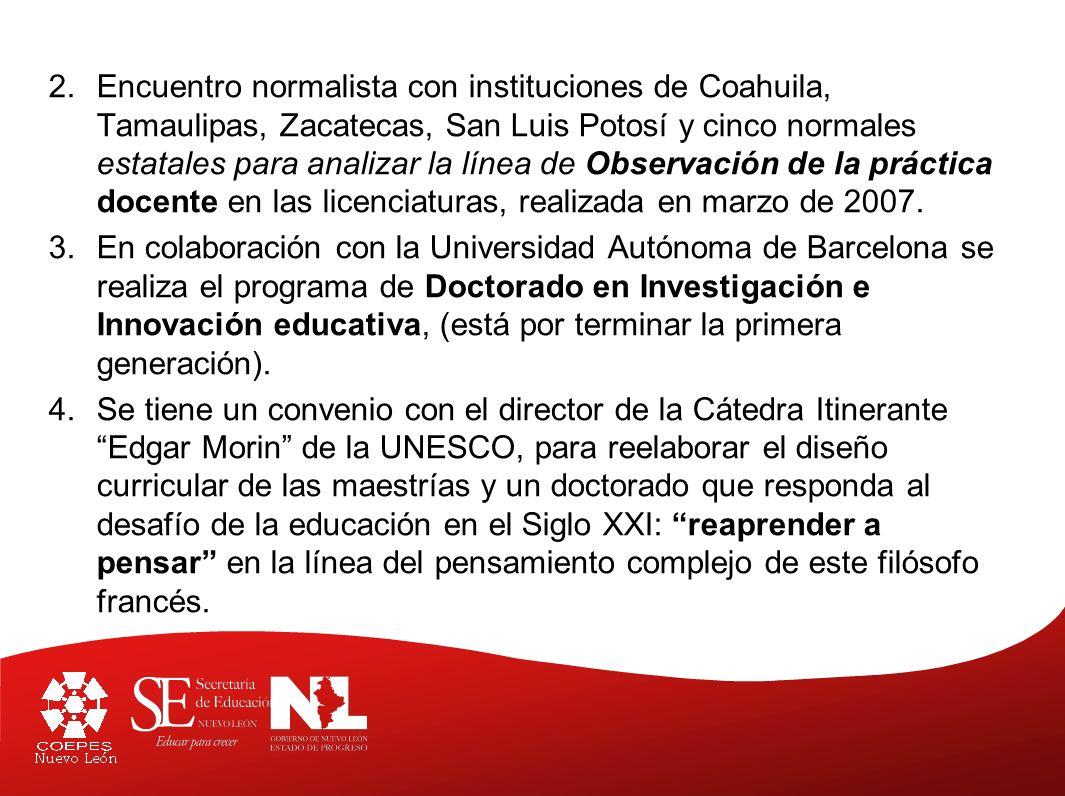 Encuentro normalista con instituciones de Coahuila, Tamaulipas, Zacatecas, San Luis Potosí y cinco normales estatales para analizar la línea de Observación de la práctica docente en las licenciaturas, realizada en marzo de 2007.