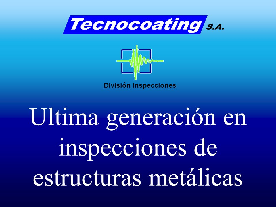 Ultima generación en inspecciones de estructuras metálicas