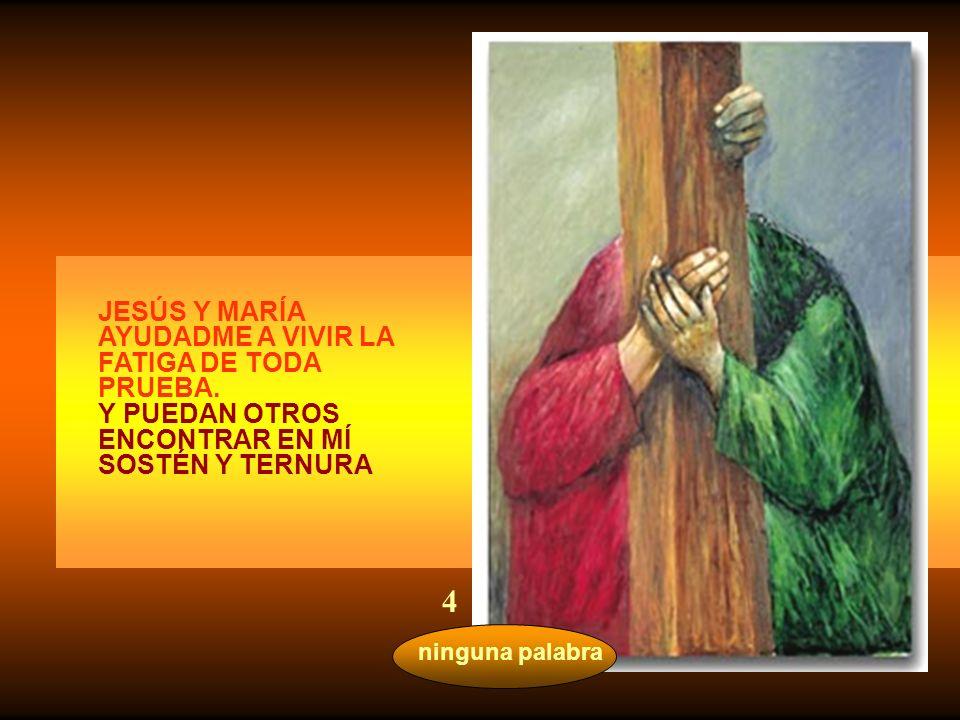 4 JESÚS Y MARÍA AYUDADME A VIVIR LA FATIGA DE TODA PRUEBA.