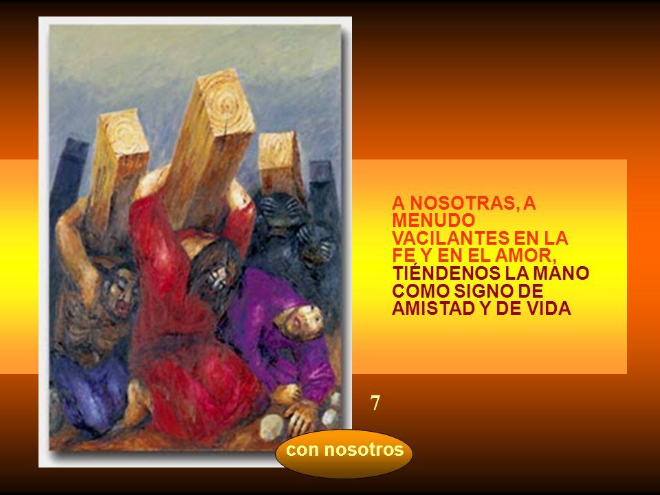 7 A NOSOTRAS, A MENUDO VACILANTES EN LA FE Y EN EL AMOR,