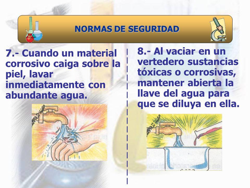 NORMAS DE SEGURIDAD 8.- Al vaciar en un vertedero sustancias tóxicas o corrosivas, mantener abierta la llave del agua para que se diluya en ella.