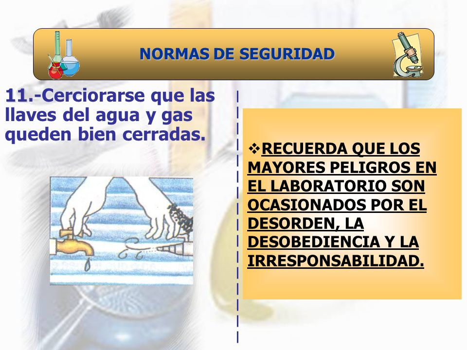 11.-Cerciorarse que las llaves del agua y gas queden bien cerradas.