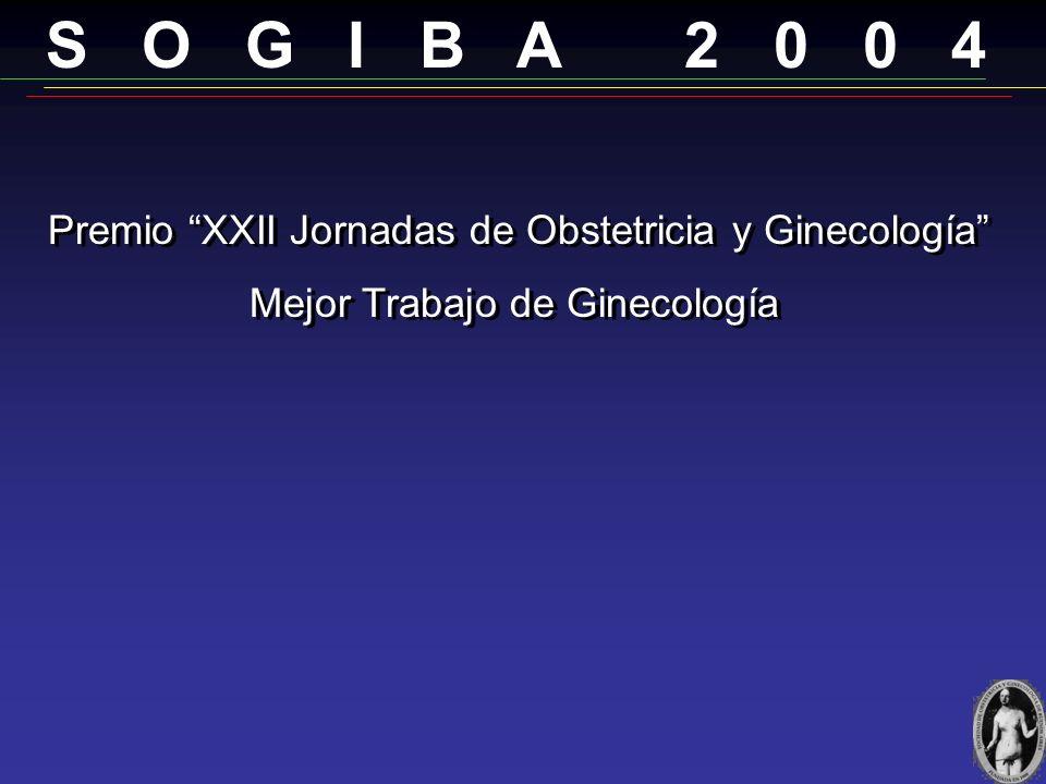 S O G I B A 2 0 0 4 Mejor Trabajo de Ginecología