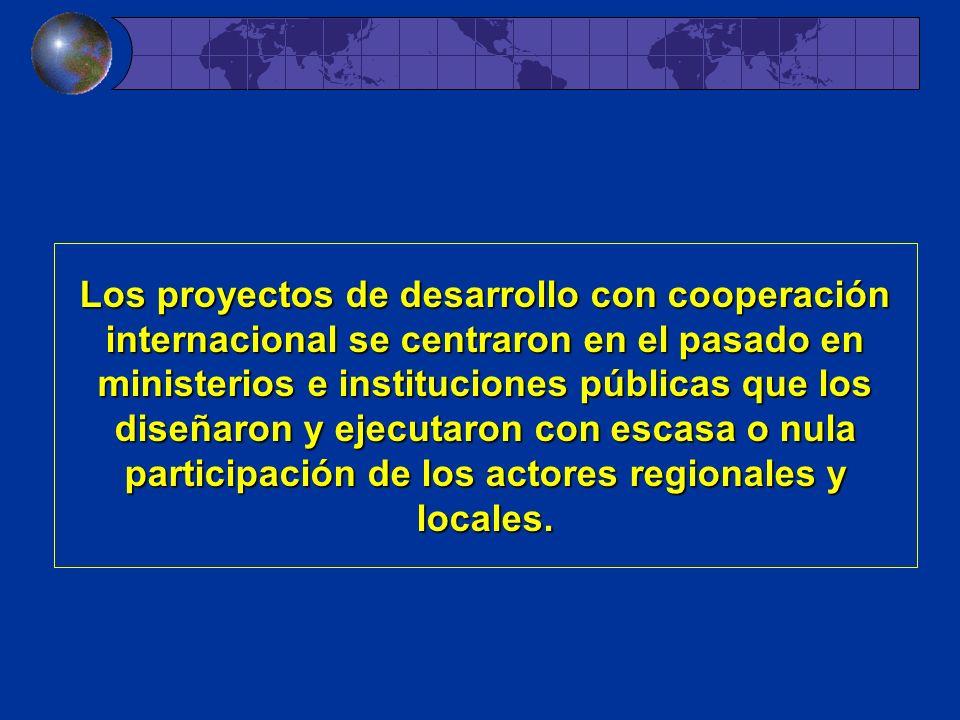 Los proyectos de desarrollo con cooperación internacional se centraron en el pasado en ministerios e instituciones públicas que los diseñaron y ejecutaron con escasa o nula participación de los actores regionales y locales.