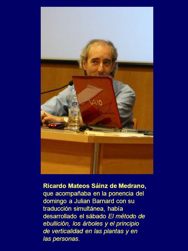 Ricardo Mateos Sáinz de Medrano, que acompañaba en la ponencia del domingo a Julian Barnard con su traducción simultánea, había desarrollado el sábado El método de ebullición, los árboles y el principio de verticalidad en las plantas y en las personas.