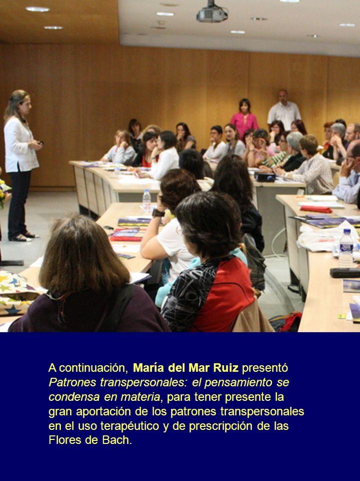 A continuación, María del Mar Ruiz presentó Patrones transpersonales: el pensamiento se condensa en materia, para tener presente la gran aportación de los patrones transpersonales en el uso terapéutico y de prescripción de las Flores de Bach.