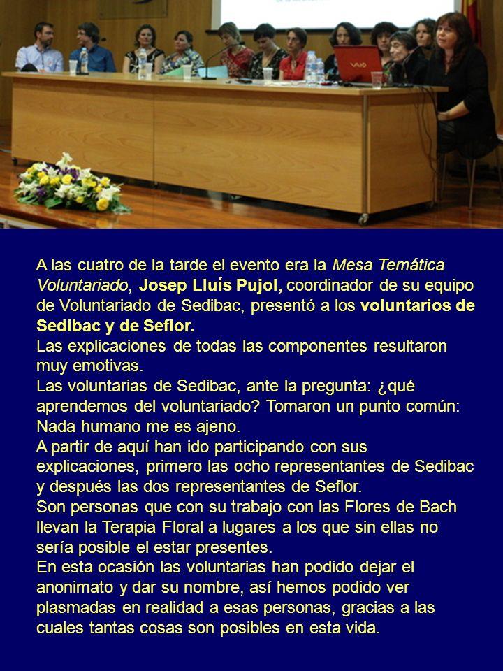 A las cuatro de la tarde el evento era la Mesa Temática Voluntariado, Josep Lluís Pujol, coordinador de su equipo de Voluntariado de Sedibac, presentó a los voluntarios de Sedibac y de Seflor.