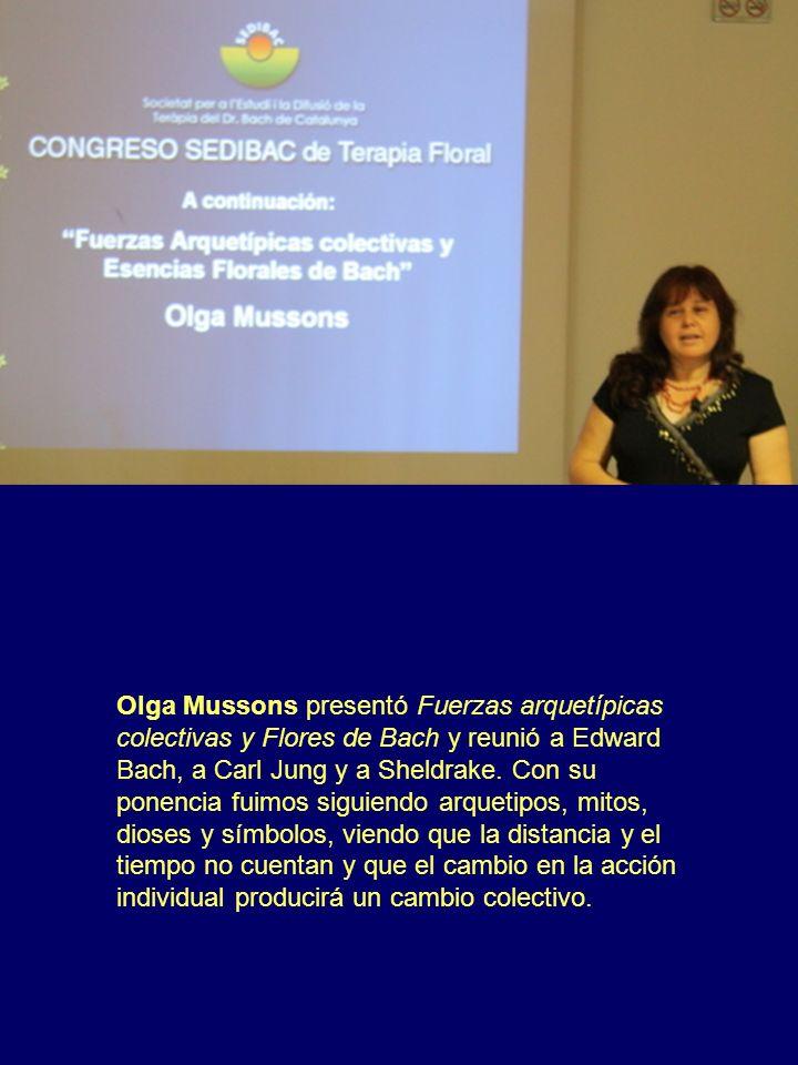 Olga Mussons presentó Fuerzas arquetípicas colectivas y Flores de Bach y reunió a Edward Bach, a Carl Jung y a Sheldrake.