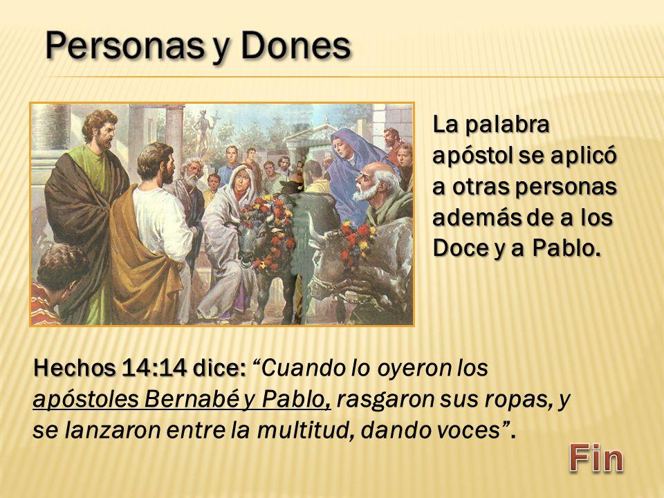 Personas y Dones La palabra apóstol se aplicó a otras personas además de a los Doce y a Pablo.