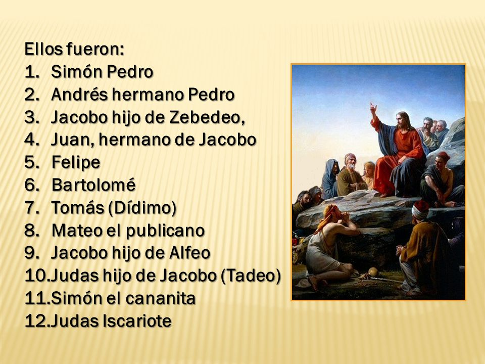 Ellos fueron: Simón Pedro. Andrés hermano Pedro. Jacobo hijo de Zebedeo, Juan, hermano de Jacobo.