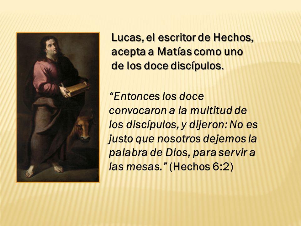 Lucas, el escritor de Hechos, acepta a Matías como uno de los doce discípulos.