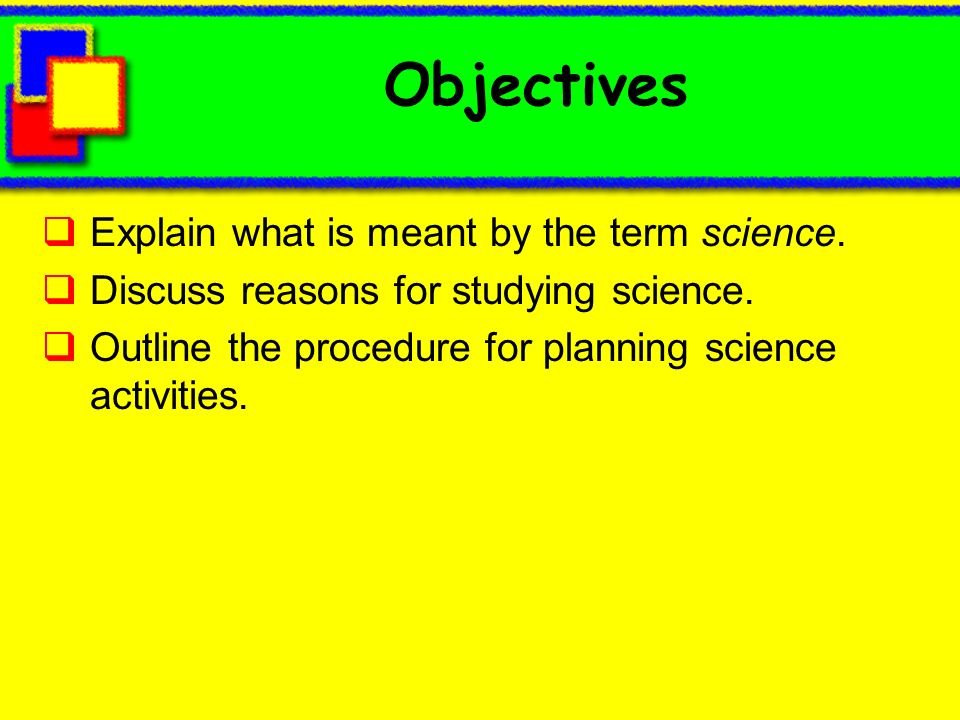 Objectives Explain what is meant by the term science.
