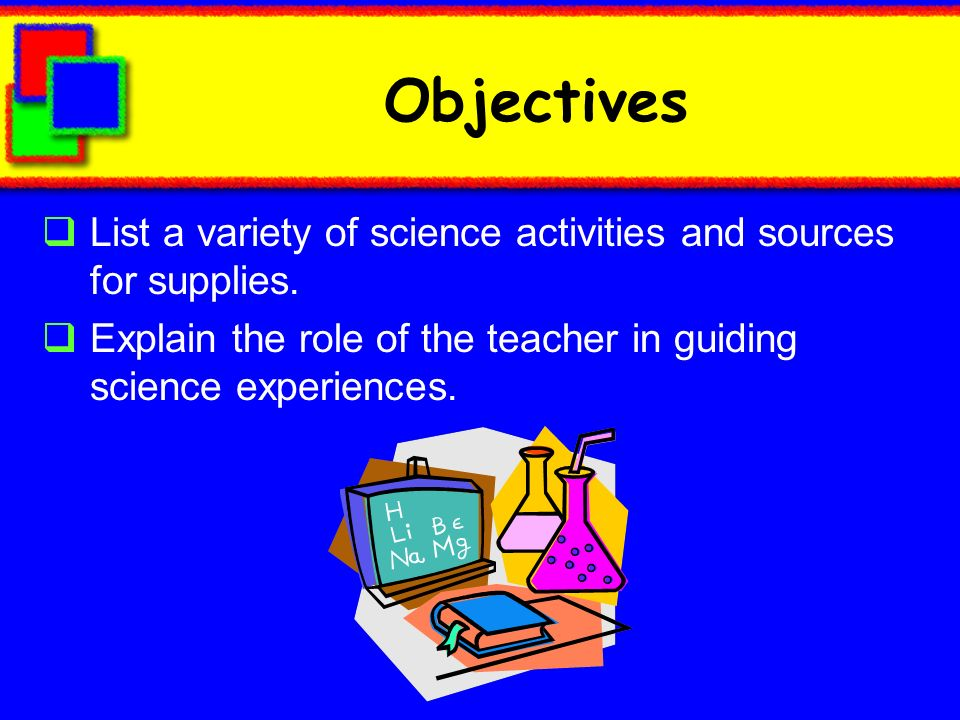 Objectives List a variety of science activities and sources for supplies.