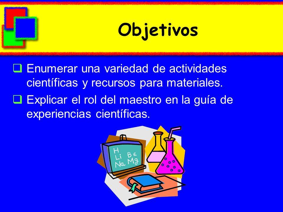 Objetivos Enumerar una variedad de actividades científicas y recursos para materiales.