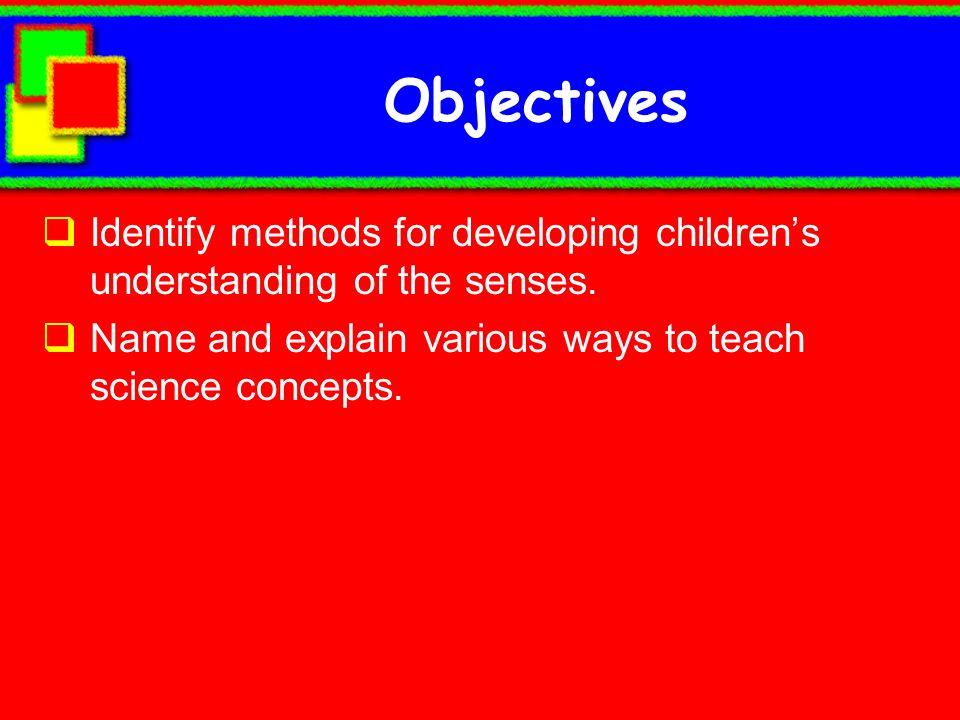 Objectives Identify methods for developing children's understanding of the senses.
