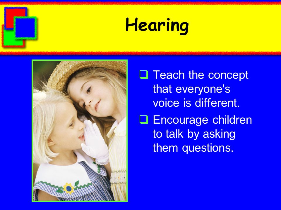 Hearing Teach the concept that everyone s voice is different.