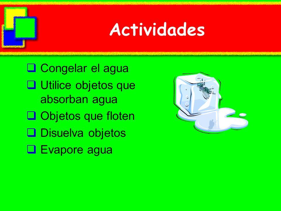 Actividades Congelar el agua Utilice objetos que absorban agua