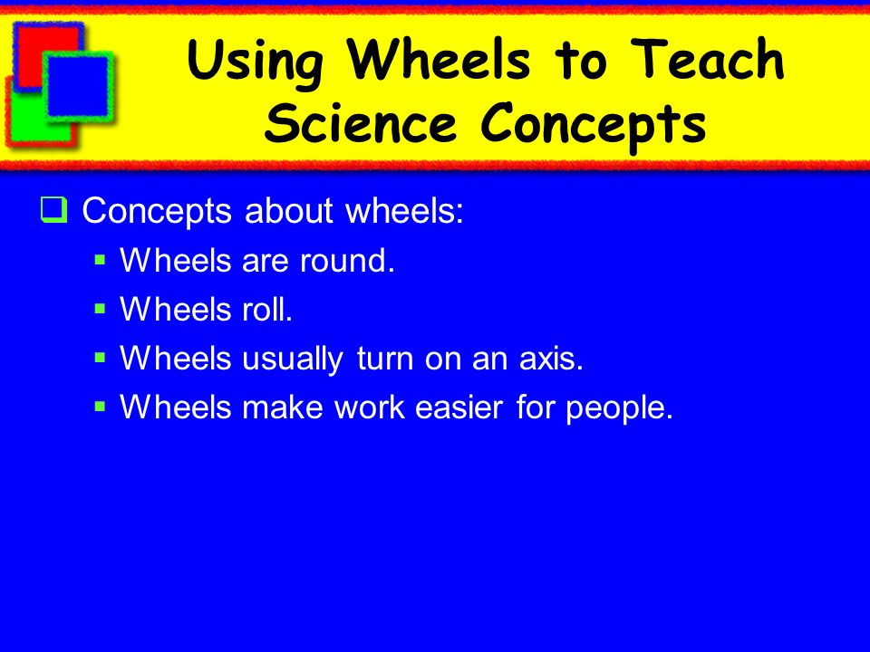 Using Wheels to Teach Science Concepts