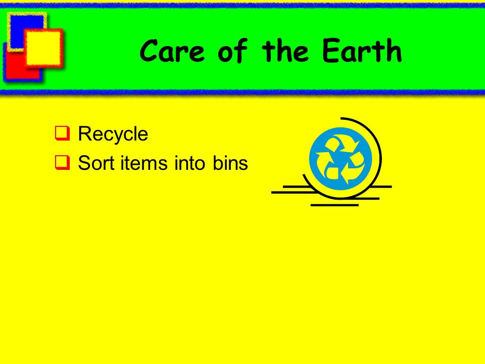 Care of the Earth Recycle Sort items into bins