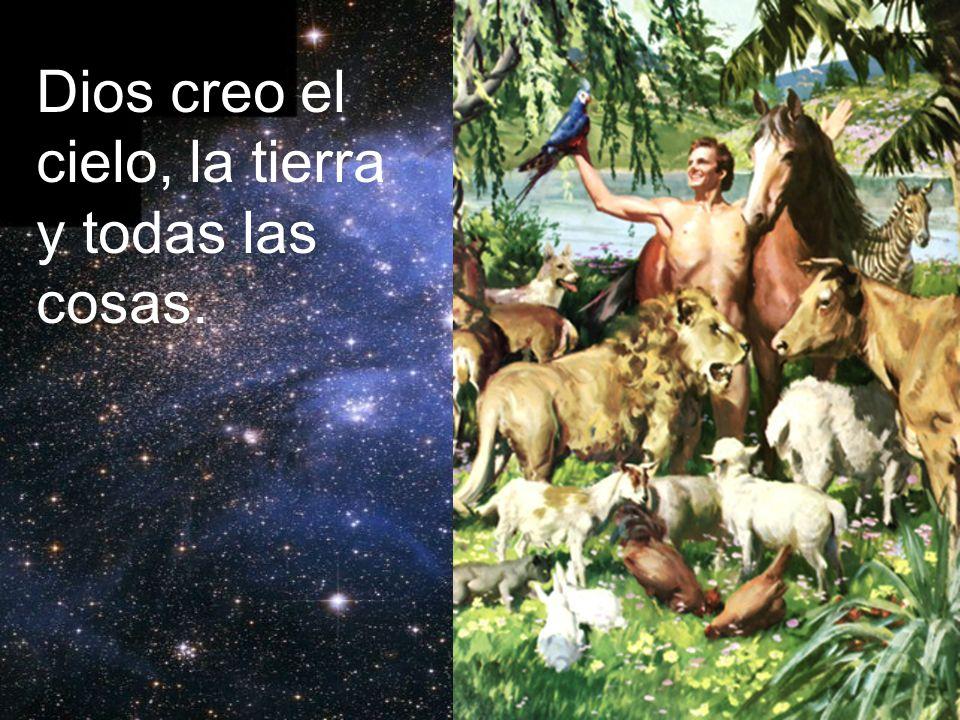 Dios creo el cielo, la tierra y todas las cosas.