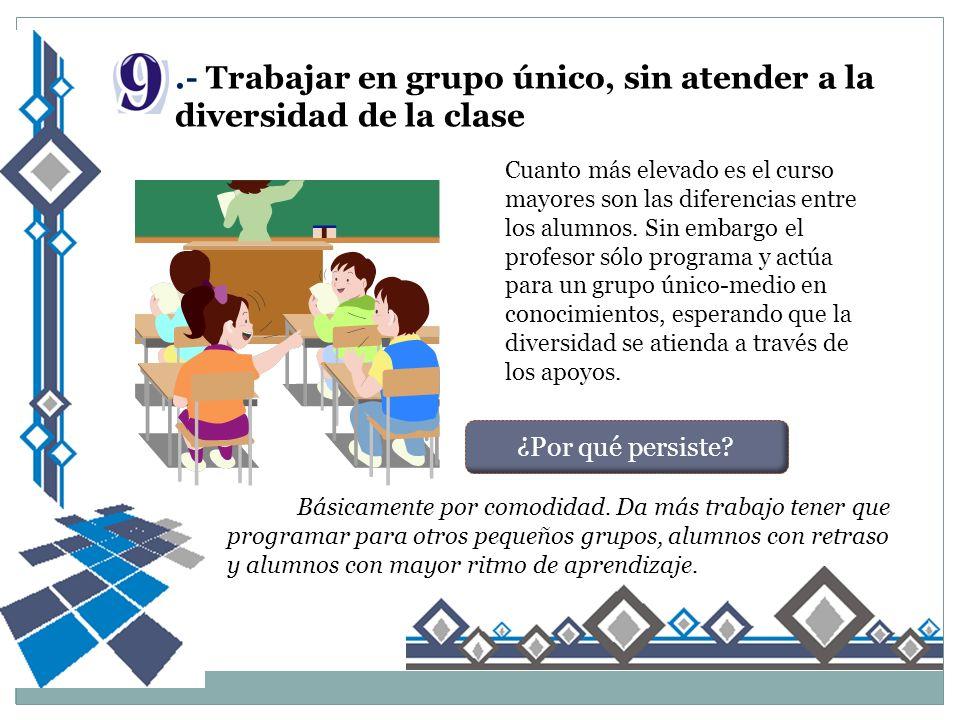 .- Trabajar en grupo único, sin atender a la diversidad de la clase