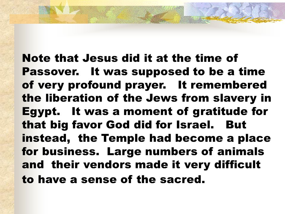 Note that Jesus did it at the time of Passover