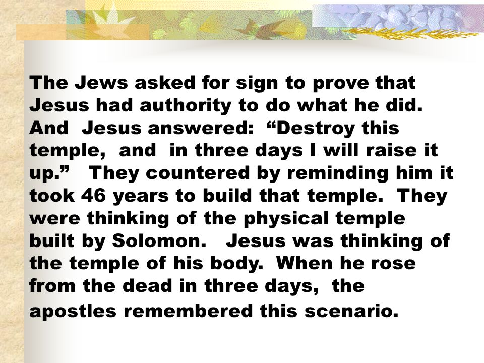 The Jews asked for sign to prove that Jesus had authority to do what he did.