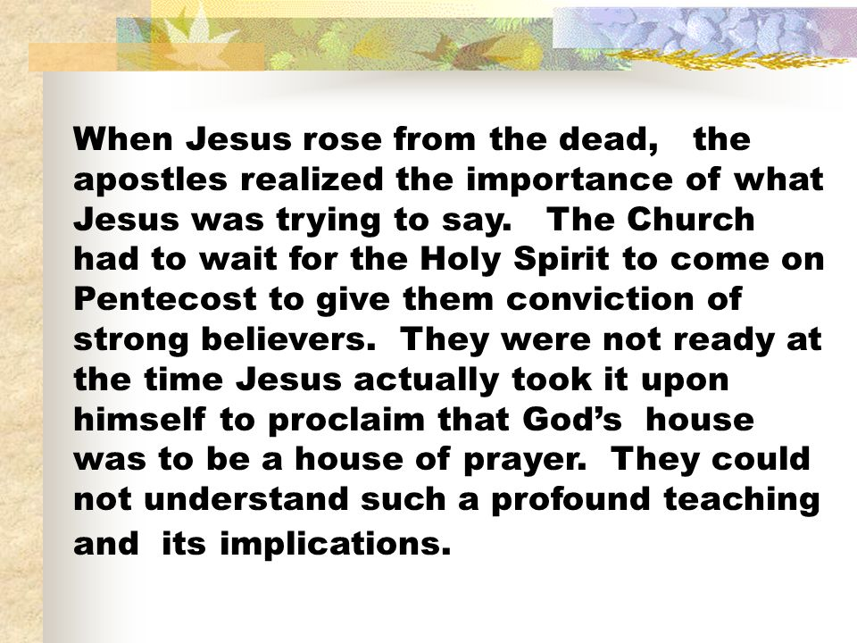 When Jesus rose from the dead, the apostles realized the importance of what Jesus was trying to say.